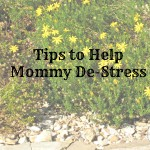 Tips to Help Mommy De-stress