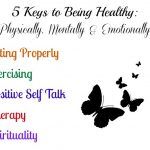 5 Keys to Being Healthy: Mentally, Physically & Emotionally
