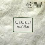 How to Get Passed Writer's Block