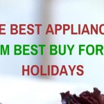The Best Appliances from Best Buy for the Holidays