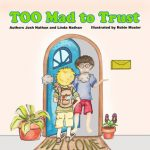 Too Mad to Trust by Josh Nathan and Linda Nathan {Children's Book Review}