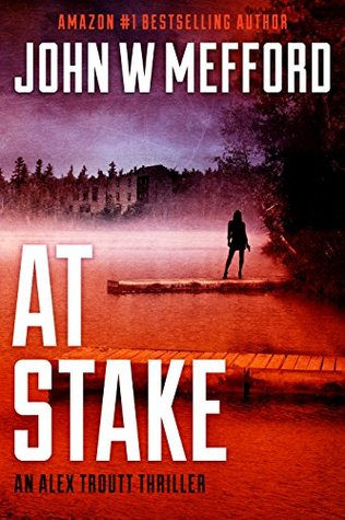 AT Stake (An Alex Troutt Thriller, Book 7) (Redemption Thriller Series 19) by John W Mefford {Book Review}