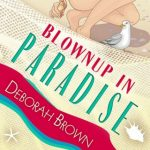 Blownup In Paradise by Deborah Brown {Book Review}