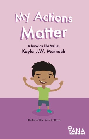 My Actions Matter: A Book on Life Values by Karla J. W. Marnach {Children's Book Review}