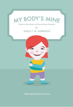 My Body's Mine: A Book on Boundaries and Sexual Abuse Prevention by Kayla J. W. Marnach {Children's Book Review}