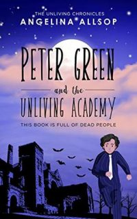 Peter Green and the Unliving Academy by Angelina Allsop {Book Review}