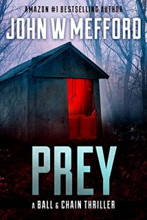 PREY (The Ball & Chain Thrillers Book 4) by John W. Mefford